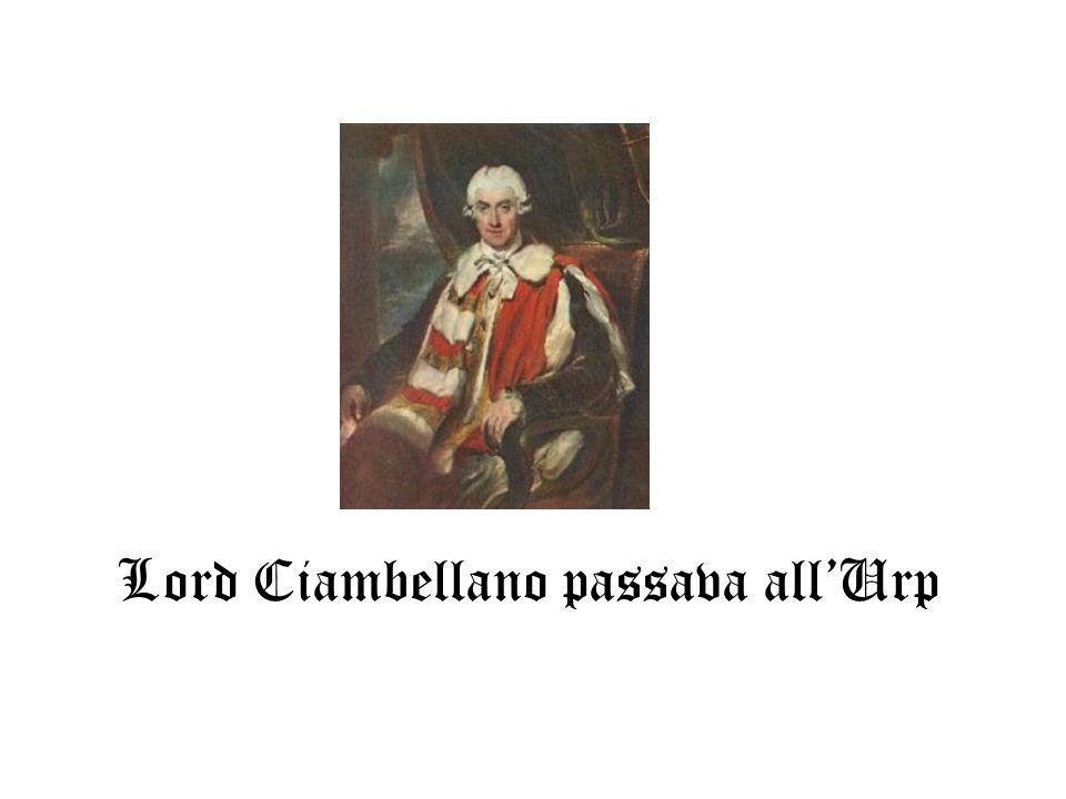 Lord Ciambellano passava allUrp