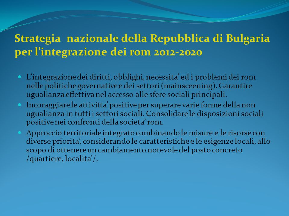 Strategia nazionale della Repubblica di Bulgaria per lintegrazione dei rom 2012-2020 PRIORITA: ISTRUZIONE SANITA CONDIZIONI DELLE ABITAZIONI OCCUPAZIONE SOVRANITA DELLA LEGGE E DELLA NON DISCRIMINAZIONE CULTURA E MASS MEDIA