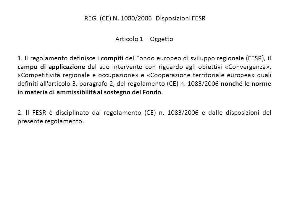 REG. (CE) N. 1080/2006 Disposizioni FESR Articolo 1 – Oggetto 1.