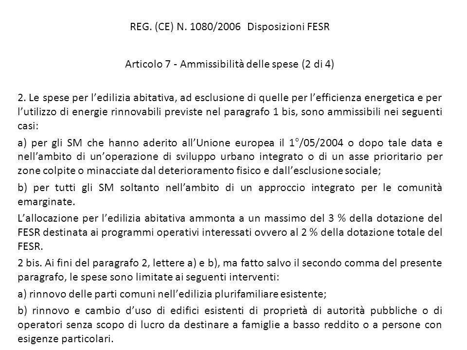 REG. (CE) N. 1080/2006 Disposizioni FESR Articolo 7 - Ammissibilità delle spese (2 di 4) 2.