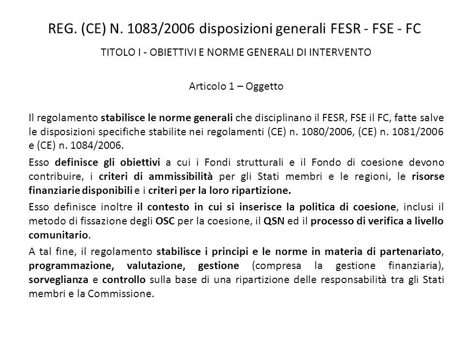 REG. (CE) N. 1083/2006 disposizioni generali FESR - FSE - FC TITOLO I - OBIETTIVI E NORME GENERALI DI INTERVENTO Articolo 1 – Oggetto Il regolamento s