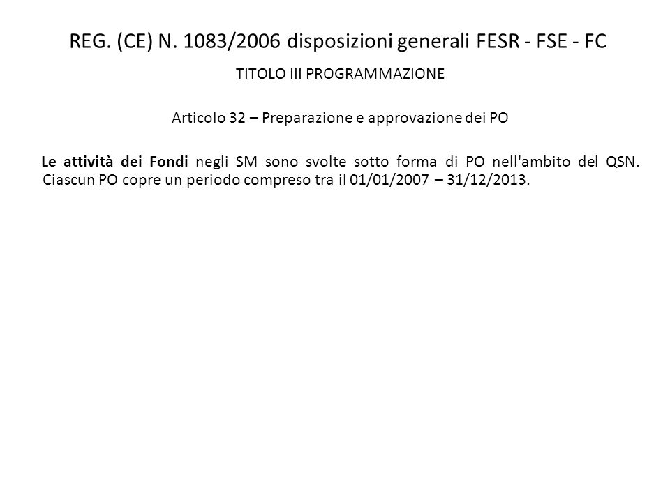 REG. (CE) N. 1083/2006 disposizioni generali FESR - FSE - FC TITOLO III PROGRAMMAZIONE Articolo 32 – Preparazione e approvazione dei PO Le attività de