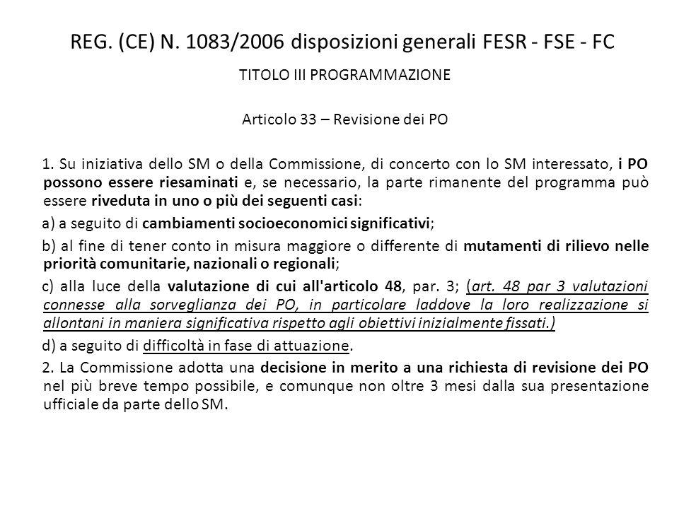 REG. (CE) N. 1083/2006 disposizioni generali FESR - FSE - FC TITOLO III PROGRAMMAZIONE Articolo 33 – Revisione dei PO 1. Su iniziativa dello SM o dell