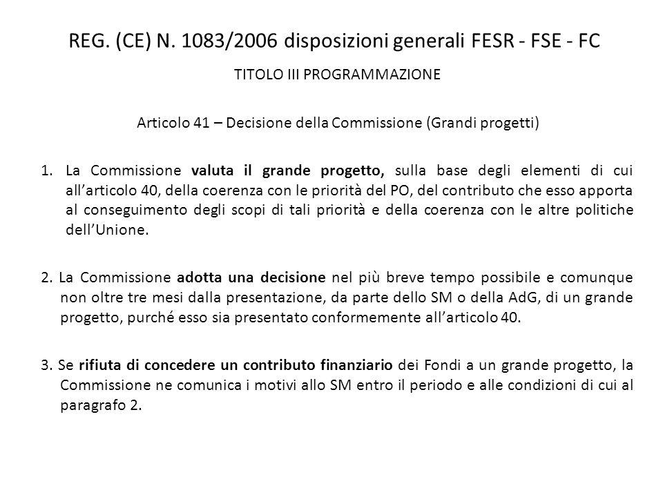 REG. (CE) N. 1083/2006 disposizioni generali FESR - FSE - FC TITOLO III PROGRAMMAZIONE Articolo 41 – Decisione della Commissione (Grandi progetti) 1.L