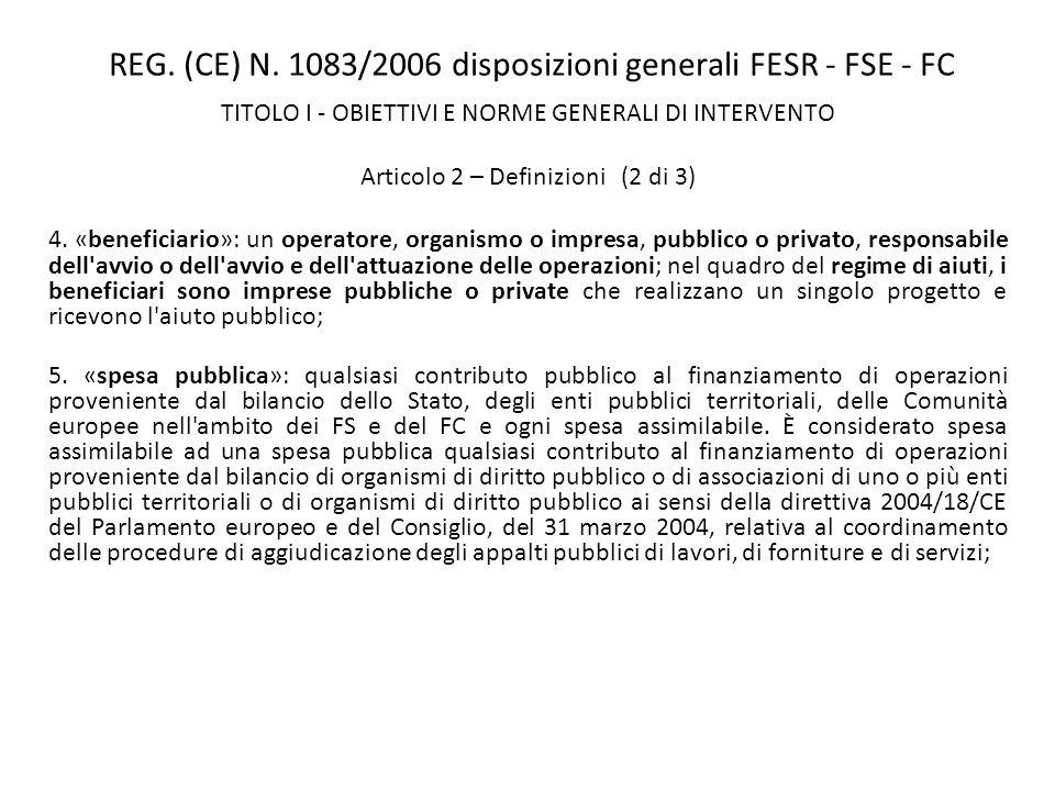 REG. (CE) N. 1083/2006 disposizioni generali FESR - FSE - FC TITOLO I - OBIETTIVI E NORME GENERALI DI INTERVENTO Articolo 2 – Definizioni (2 di 3) 4.