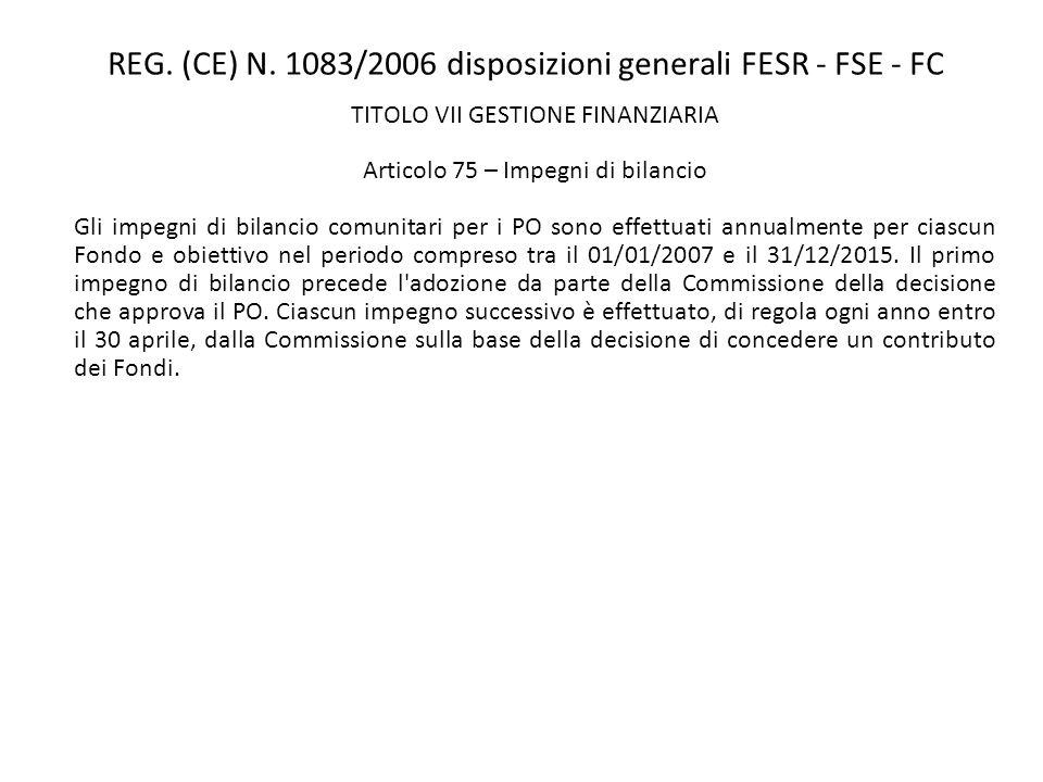 REG. (CE) N. 1083/2006 disposizioni generali FESR - FSE - FC TITOLO VII GESTIONE FINANZIARIA Articolo 75 – Impegni di bilancio Gli impegni di bilancio