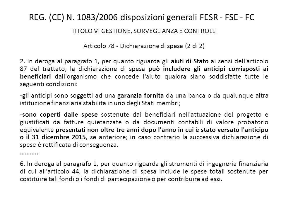 REG. (CE) N. 1083/2006 disposizioni generali FESR - FSE - FC TITOLO VI GESTIONE, SORVEGLIANZA E CONTROLLI Articolo 78 - Dichiarazione di spesa (2 di 2