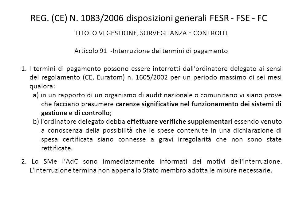 REG. (CE) N. 1083/2006 disposizioni generali FESR - FSE - FC TITOLO VI GESTIONE, SORVEGLIANZA E CONTROLLI Articolo 91 -Interruzione dei termini di pag