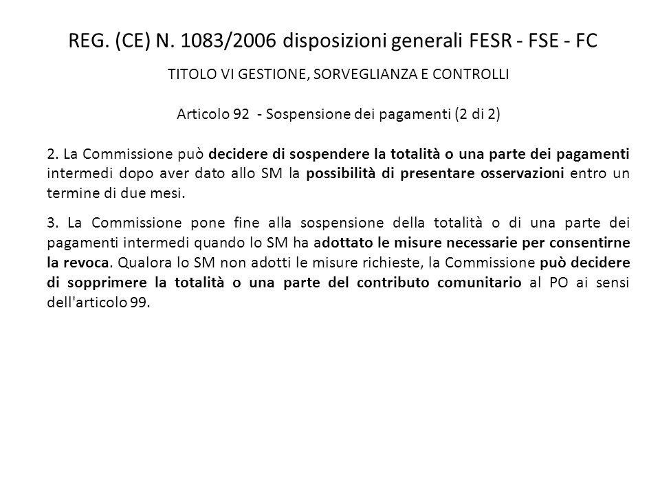 REG. (CE) N. 1083/2006 disposizioni generali FESR - FSE - FC TITOLO VI GESTIONE, SORVEGLIANZA E CONTROLLI Articolo 92 - Sospensione dei pagamenti (2 d