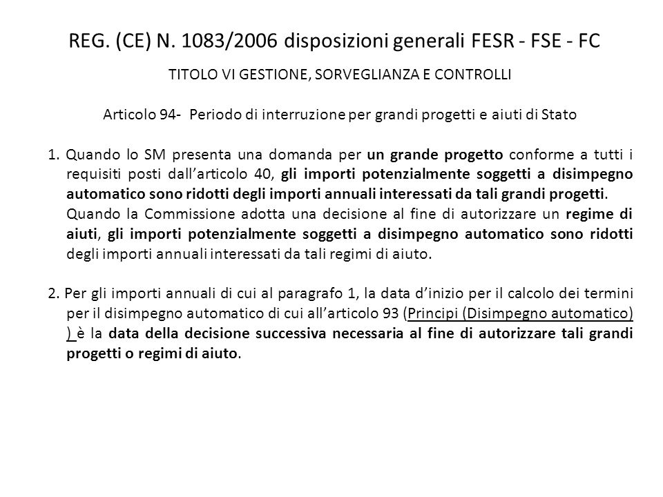 TITOLO VI GESTIONE, SORVEGLIANZA E CONTROLLI Articolo 94- Periodo di interruzione per grandi progetti e aiuti di Stato 1. Quando lo SM presenta una do