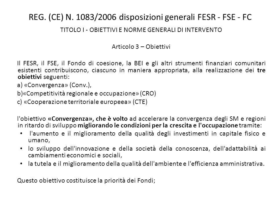 REG. (CE) N. 1083/2006 disposizioni generali FESR - FSE - FC TITOLO I - OBIETTIVI E NORME GENERALI DI INTERVENTO Articolo 3 – Obiettivi Il FESR, il FS