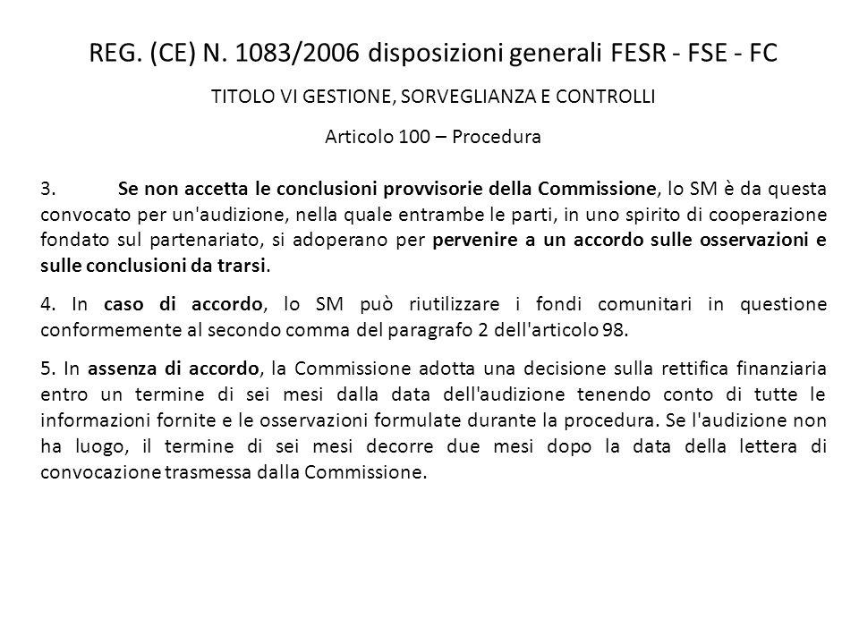 REG. (CE) N. 1083/2006 disposizioni generali FESR - FSE - FC TITOLO VI GESTIONE, SORVEGLIANZA E CONTROLLI Articolo 100 – Procedura 3. Se non accetta l