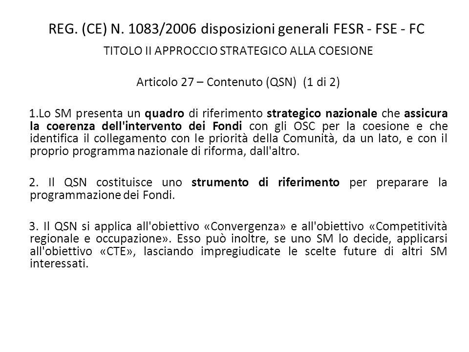 REG. (CE) N. 1083/2006 disposizioni generali FESR - FSE - FC TITOLO II APPROCCIO STRATEGICO ALLA COESIONE Articolo 27 – Contenuto (QSN) (1 di 2) 1.Lo