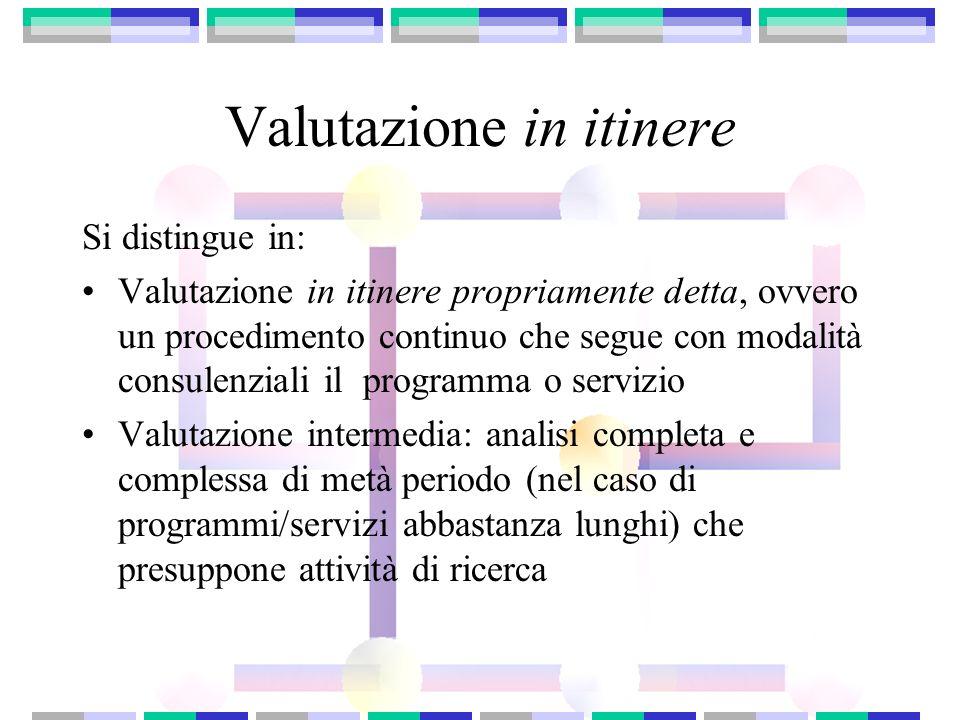 Valutazione in itinere Si distingue in: Valutazione in itinere propriamente detta, ovvero un procedimento continuo che segue con modalità consulenzial