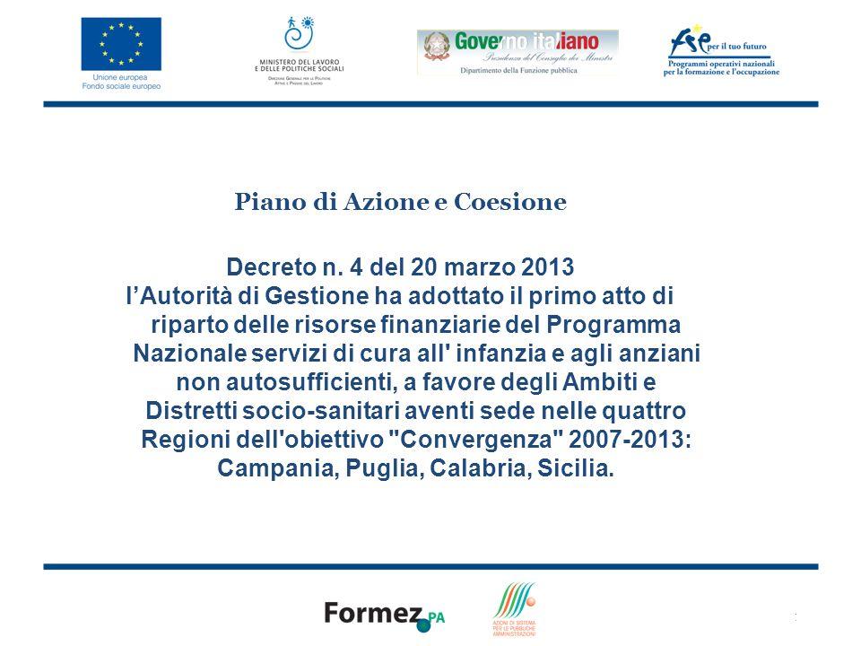 10 Piano di Azione e Coesione Decreto n. 4 del 20 marzo 2013 lAutorità di Gestione ha adottato il primo atto di riparto delle risorse finanziarie del
