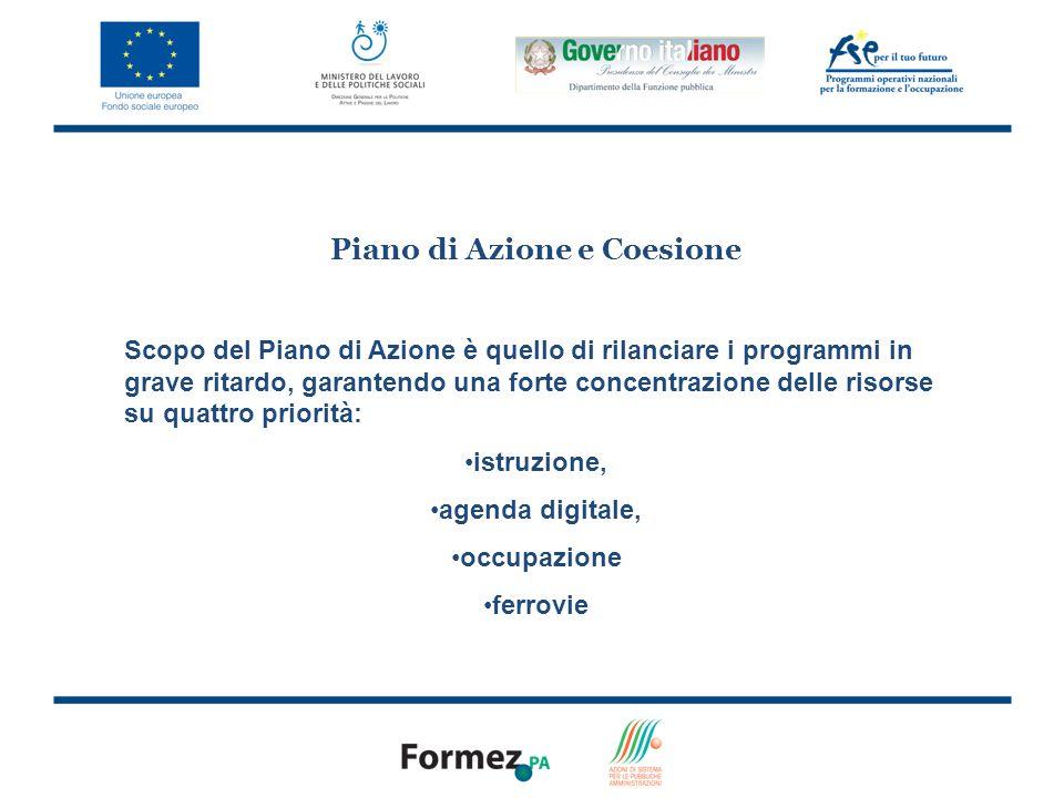 4 Piano di Azione e Coesione Scopo del Piano di Azione è quello di rilanciare i programmi in grave ritardo, garantendo una forte concentrazione delle