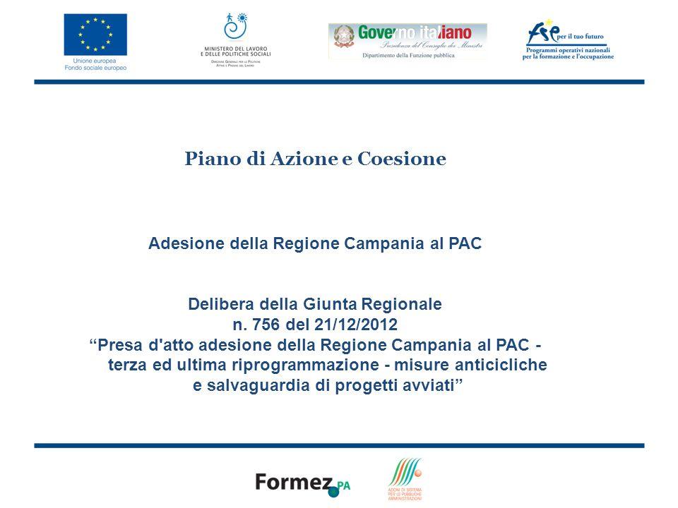 6 Piano di Azione e Coesione Adesione della Regione Campania al PAC Delibera della Giunta Regionale n. 756 del 21/12/2012 Presa d'atto adesione della