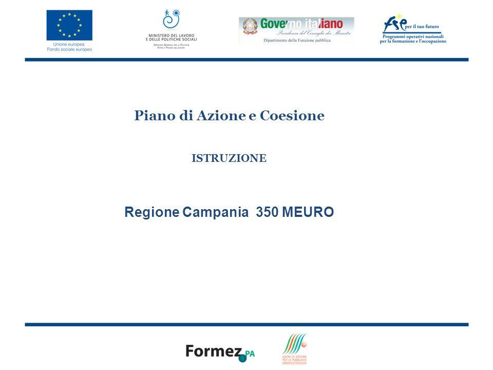 8 Piano di Azione e Coesione ISTRUZIONE Regione Campania 350 MEURO