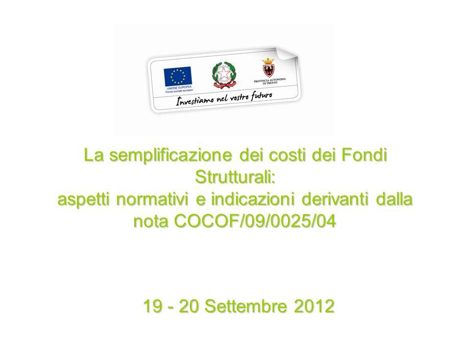 La semplificazione dei costi dei Fondi Strutturali: aspetti normativi e indicazioni derivanti dalla nota COCOF/09/0025/04 19 - 20 Settembre 2012