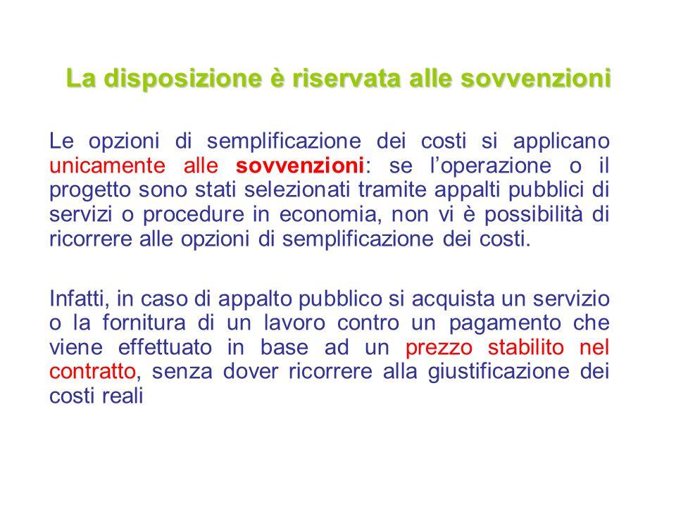La disposizione è riservata alle sovvenzioni Le opzioni di semplificazione dei costi si applicano unicamente alle sovvenzioni: se loperazione o il pro