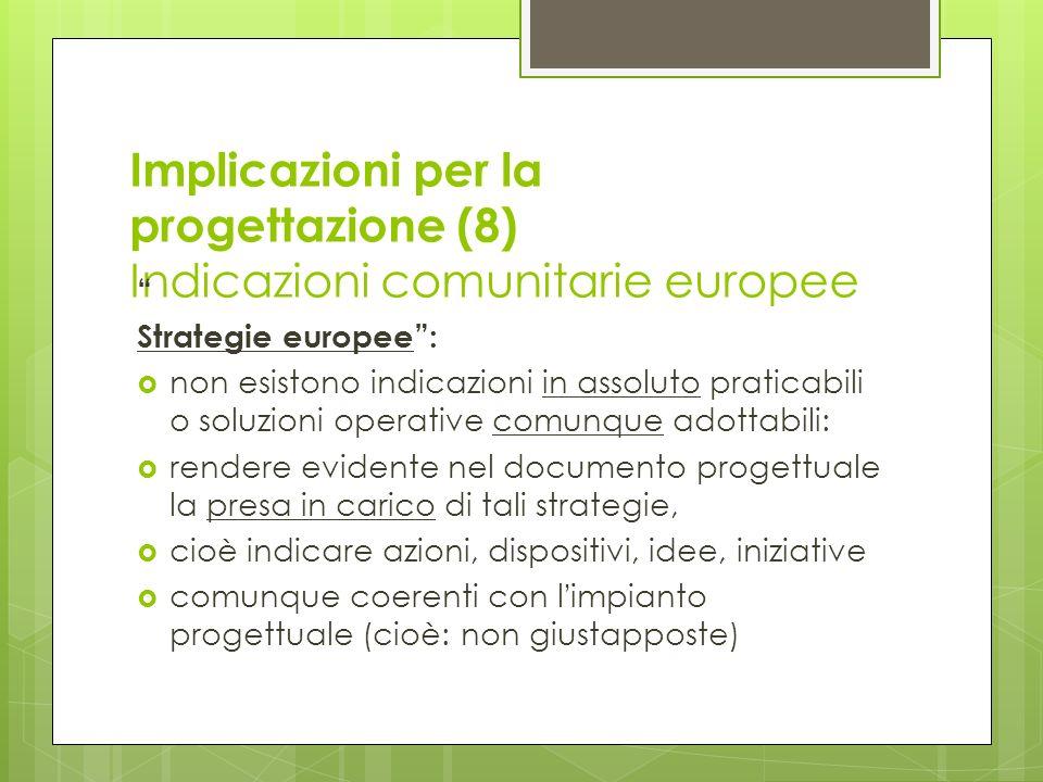 Implicazioni per la progettazione (8) Indicazioni comunitarie europee Strategie europee: non esistono indicazioni in assoluto praticabili o soluzioni