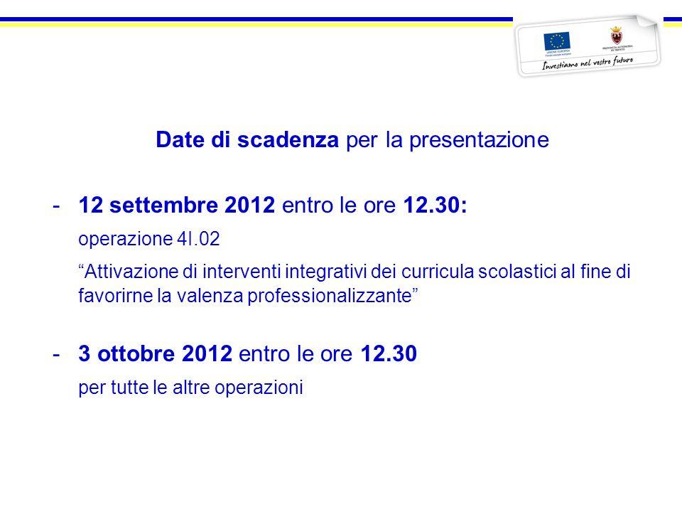 Date di scadenza per la presentazione -12 settembre 2012 entro le ore 12.30: operazione 4I.02 Attivazione di interventi integrativi dei curricula scol
