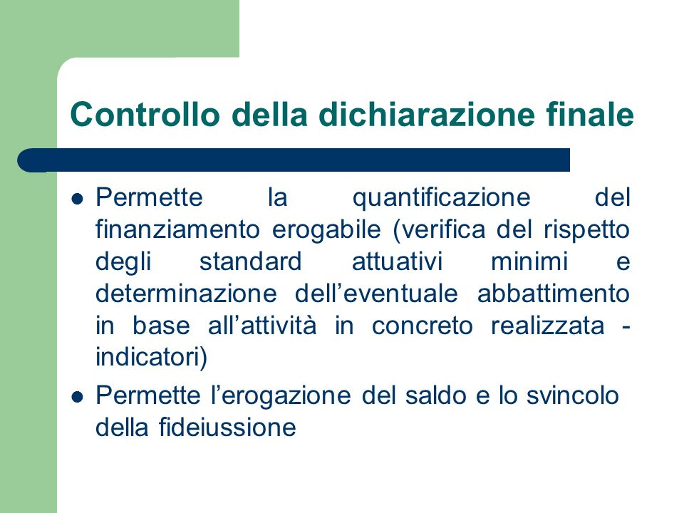 Controllo della dichiarazione finale Permette la quantificazione del finanziamento erogabile (verifica del rispetto degli standard attuativi minimi e