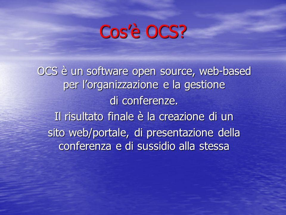 Cosè OCS. OCS è un software open source, web-based per lorganizzazione e la gestione di conferenze.
