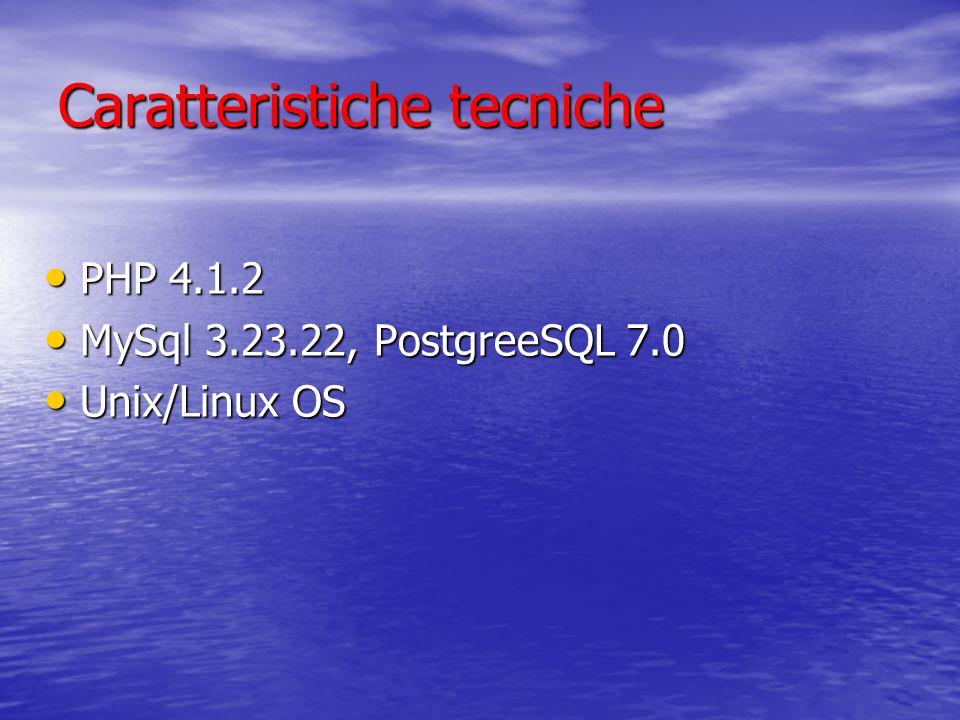 Caratteristiche tecniche PHP 4.1.2 PHP 4.1.2 MySql 3.23.22, PostgreeSQL 7.0 MySql 3.23.22, PostgreeSQL 7.0 Unix/Linux OS Unix/Linux OS