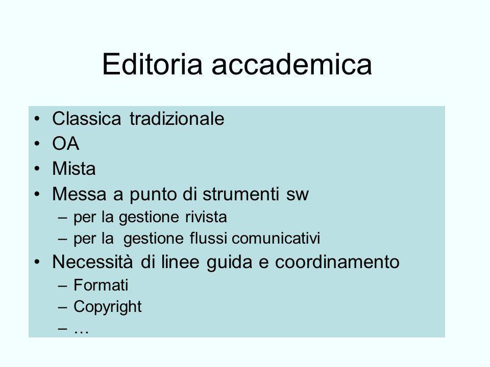 Editoria accademica Classica tradizionale OA Mista Messa a punto di strumenti sw –per la gestione rivista –per la gestione flussi comunicativi Necessità di linee guida e coordinamento –Formati –Copyright –…