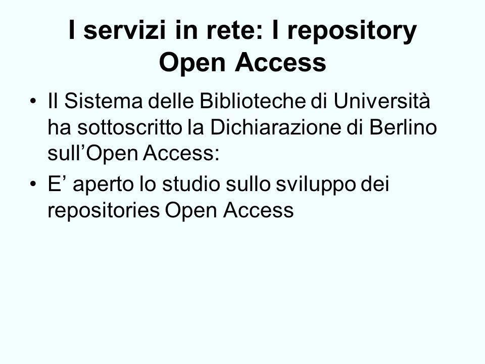 I servizi in rete: I repository Open Access Il Sistema delle Biblioteche di Università ha sottoscritto la Dichiarazione di Berlino sullOpen Access: E aperto lo studio sullo sviluppo dei repositories Open Access