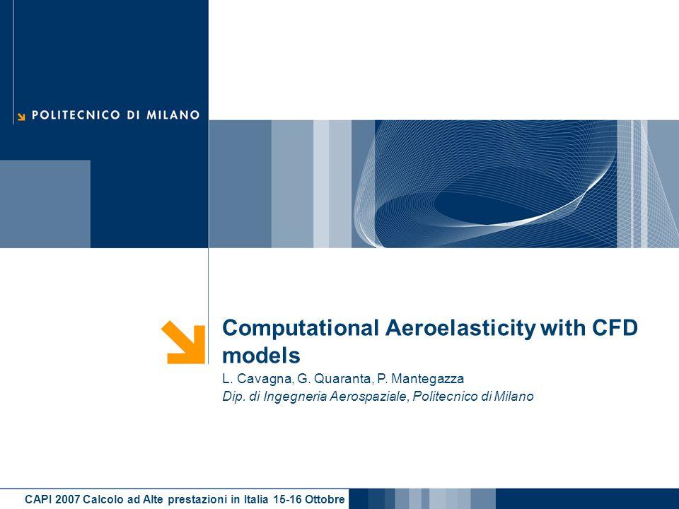 Computational Aeroelasticity with CFD models L. Cavagna, G. Quaranta, P. Mantegazza Dip. di Ingegneria Aerospaziale, Politecnico di Milano CAPI 2007 C