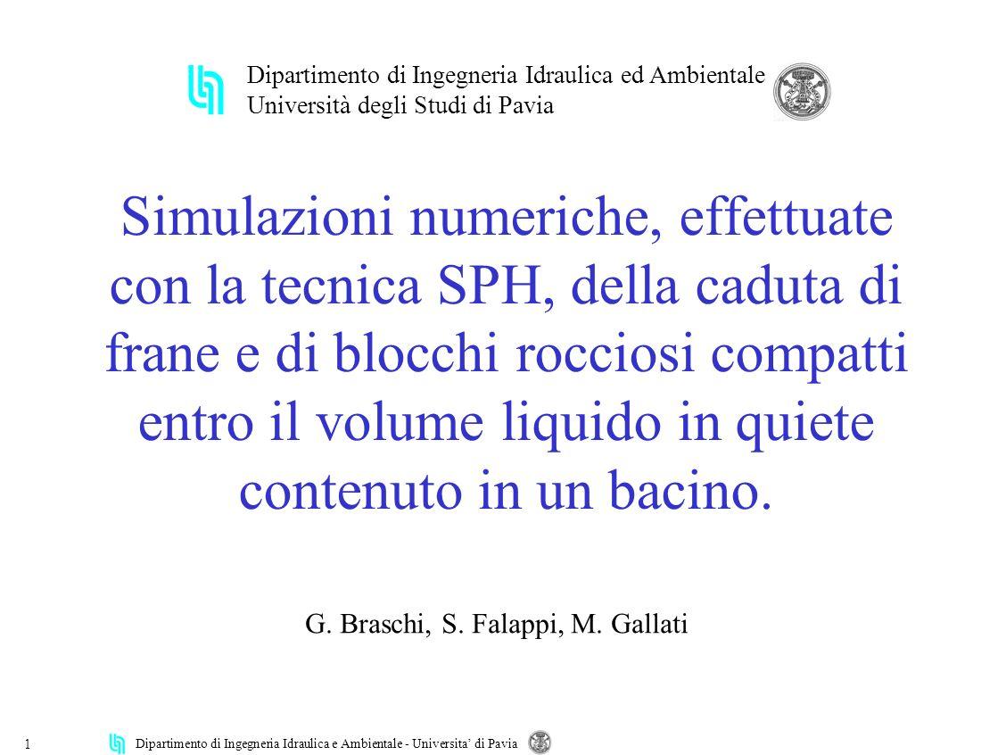 Dipartimento di Ingegneria Idraulica e Ambientale - Universita di Pavia 1 Simulazioni numeriche, effettuate con la tecnica SPH, della caduta di frane