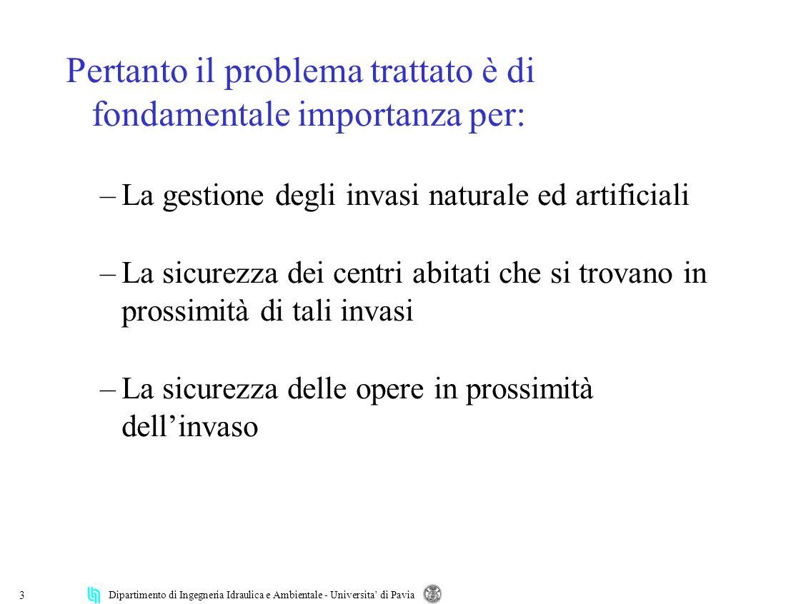 Dipartimento di Ingegneria Idraulica e Ambientale - Universita di Pavia 3 Pertanto il problema trattato è di fondamentale importanza per: –La gestione