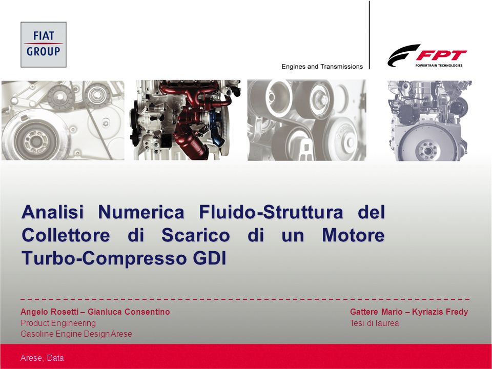 Arese, Data Angelo Rosetti – Gianluca Consentino Gattere Mario – Kyriazis Fredy Product Engineering Tesi di laurea Gasoline Engine Design Arese Analis