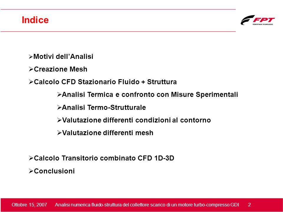 Ottobre 15, 2007 Analisi numerica fluido-struttura del collettore scarico di un motore turbo-compresso GDI 2 Motivi dellAnalisi Creazione Mesh Calcolo