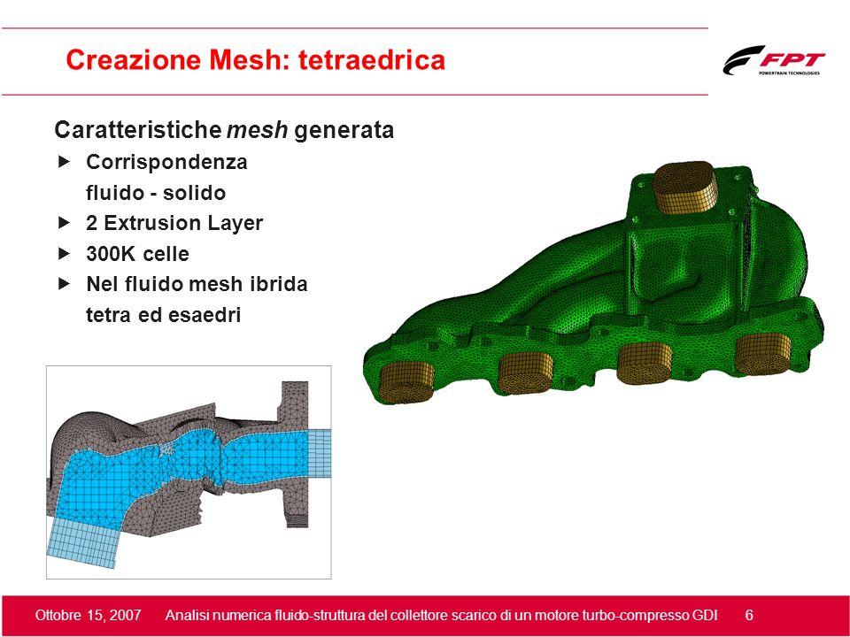 Ottobre 15, 2007 Analisi numerica fluido-struttura del collettore scarico di un motore turbo-compresso GDI 6 Creazione Mesh: tetraedrica Caratteristic