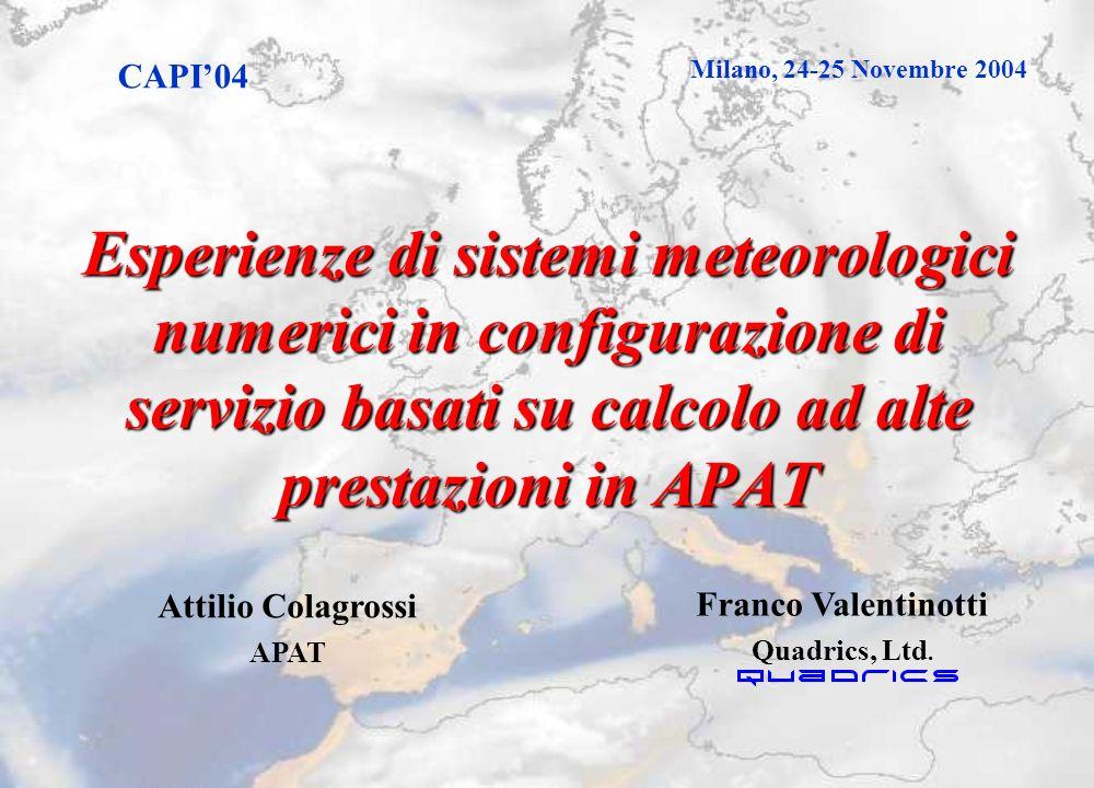 Esperienze di sistemi meteorologici numerici in configurazione di servizio basati su calcolo ad alte prestazioni in APAT Franco Valentinotti Quadrics,