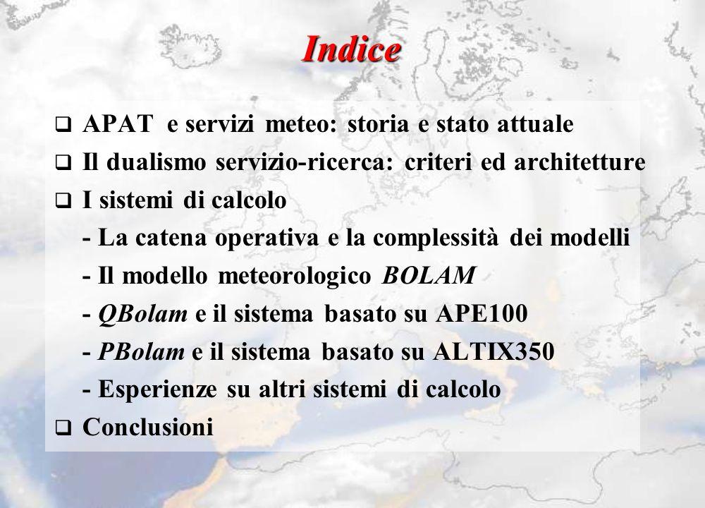 Indice q APAT e servizi meteo: storia e stato attuale q Il dualismo servizio-ricerca: criteri ed architetture q I sistemi di calcolo - La catena opera