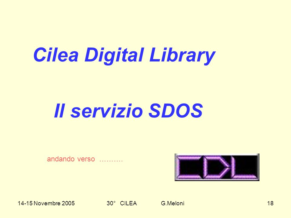 14-15 Novembre 200530° CILEA G.Meloni18 Cilea Digital Library Il servizio SDOS andando verso ……….