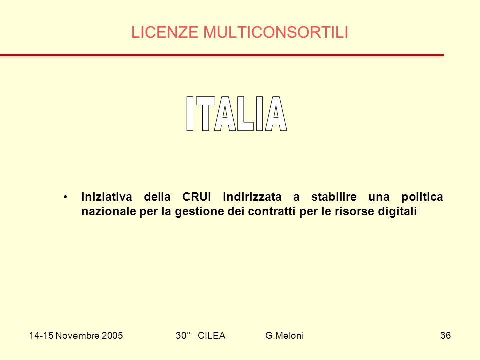 14-15 Novembre 200530° CILEA G.Meloni36 LICENZE MULTICONSORTILI Iniziativa della CRUI indirizzata a stabilire una politica nazionale per la gestione d