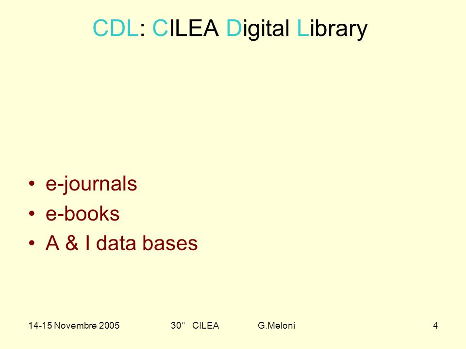 14-15 Novembre 200530° CILEA G.Meloni4 CDL: CILEA Digital Library e-journals e-books A & I data bases