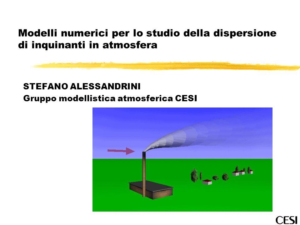 Modelli numerici per lo studio della dispersione di inquinanti in atmosfera STEFANO ALESSANDRINI Gruppo modellistica atmosferica CESI