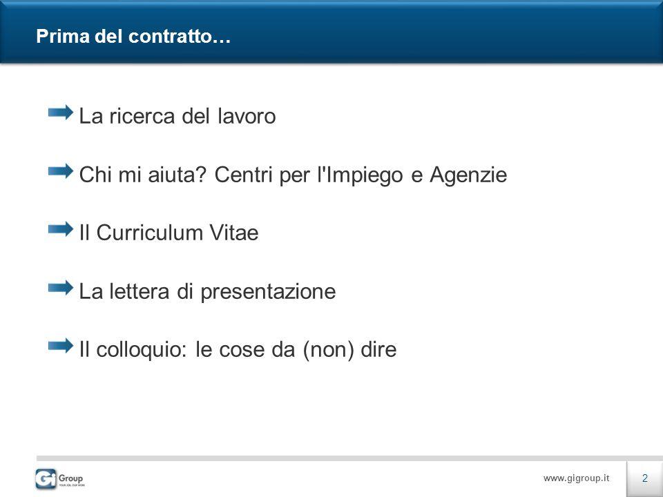 www.gigroup.it Prima del contratto… La ricerca del lavoro Chi mi aiuta.
