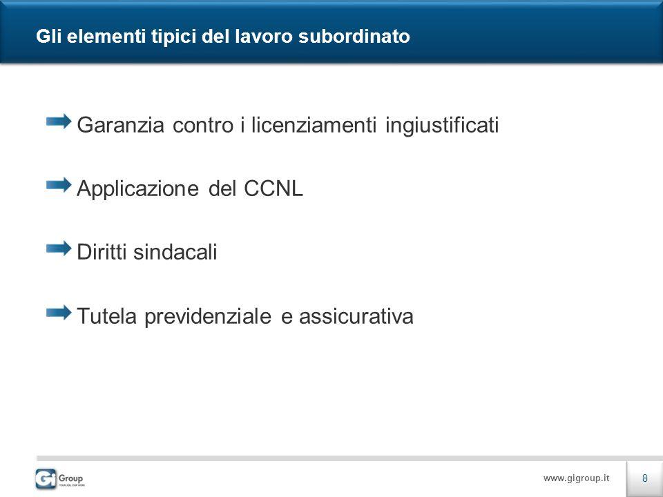 www.gigroup.it Gli elementi tipici del lavoro subordinato Garanzia contro i licenziamenti ingiustificati Applicazione del CCNL Diritti sindacali Tutela previdenziale e assicurativa 8