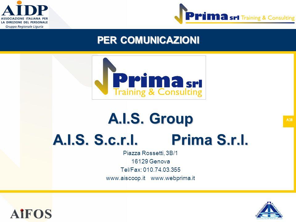 A38 A.I.S. Group A.I.S. S.c.r.l.Prima S.r.l. Piazza Rossetti, 3B/1 16129 Genova Tel/Fax: 010.74.03.355 www.aiscoop.it www.webprima.it PER COMUNICAZION