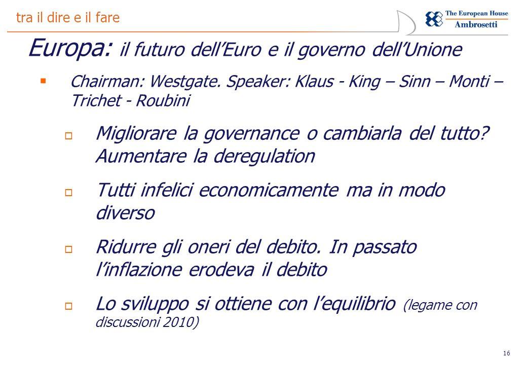 16 tra il dire e il fare Europa: il futuro dellEuro e il governo dellUnione Chairman: Westgate.