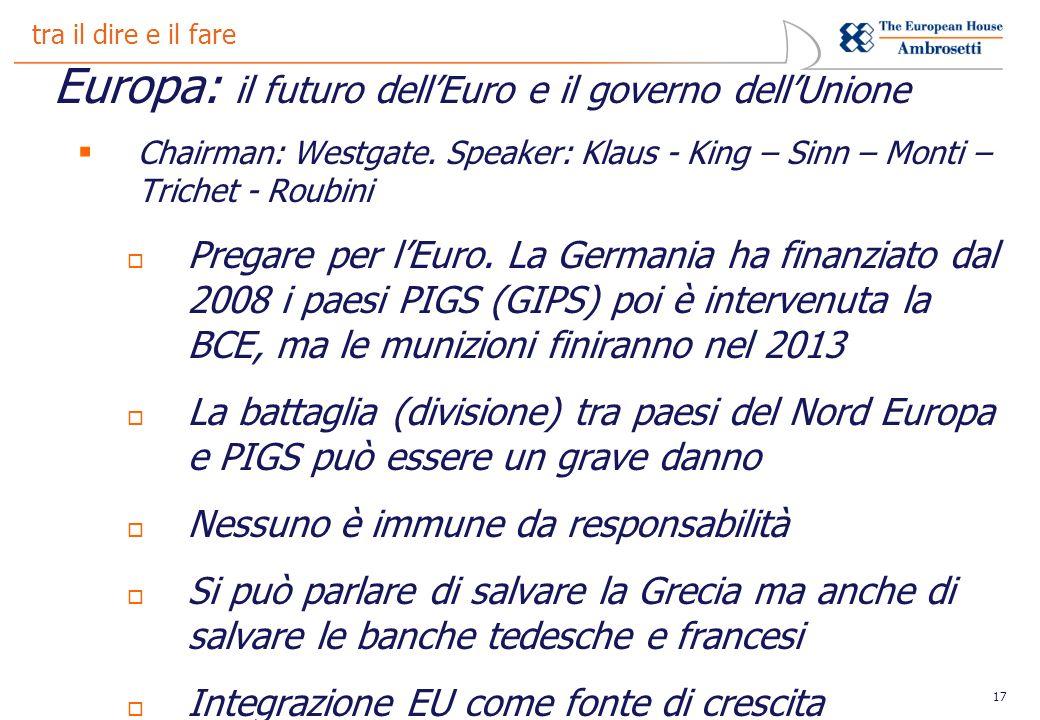 17 tra il dire e il fare Europa: il futuro dellEuro e il governo dellUnione Chairman: Westgate.