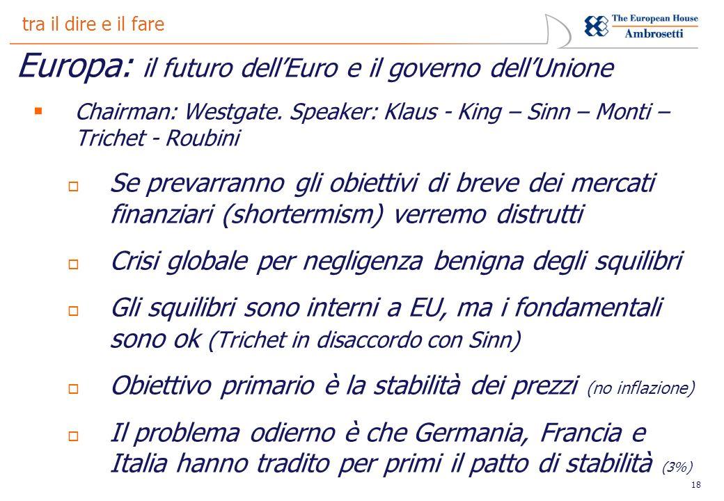 18 tra il dire e il fare Europa: il futuro dellEuro e il governo dellUnione Chairman: Westgate.