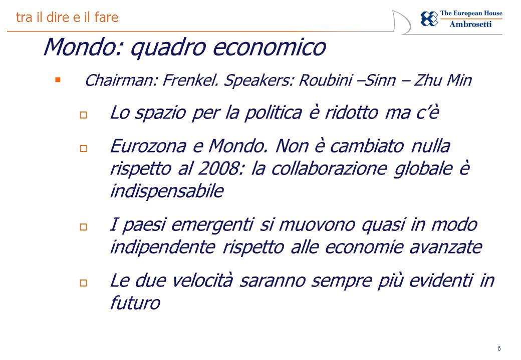 6 tra il dire e il fare Mondo: quadro economico Chairman: Frenkel.